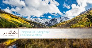 THINGS TO DO DURING YOUR COLORADO VACATION